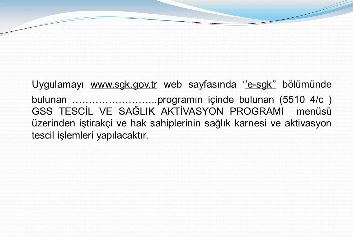 Uygulamayı www.sgk.gov.tr web sayfasında ''e-sgk'' bölümünde bulunan ……………………..programın içinde bulunan (5510 4/c ) GSS TESCİL VE SAĞLIK AKTİVASYON PR