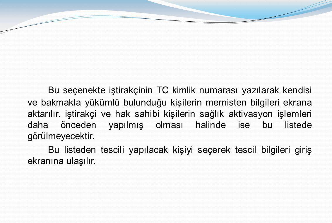 Bu seçenekte iştirakçinin TC kimlik numarası yazılarak kendisi ve bakmakla yükümlü bulunduğu kişilerin mernisten bilgileri ekrana aktarılır. iştirakçi