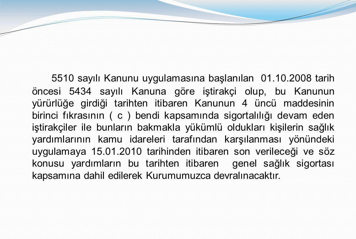 5510 sayılı Kanunu uygulamasına başlanılan 01.10.2008 tarih öncesi 5434 sayılı Kanuna göre iştirakçi olup, bu Kanunun yürürlüğe girdiği tarihten itiba