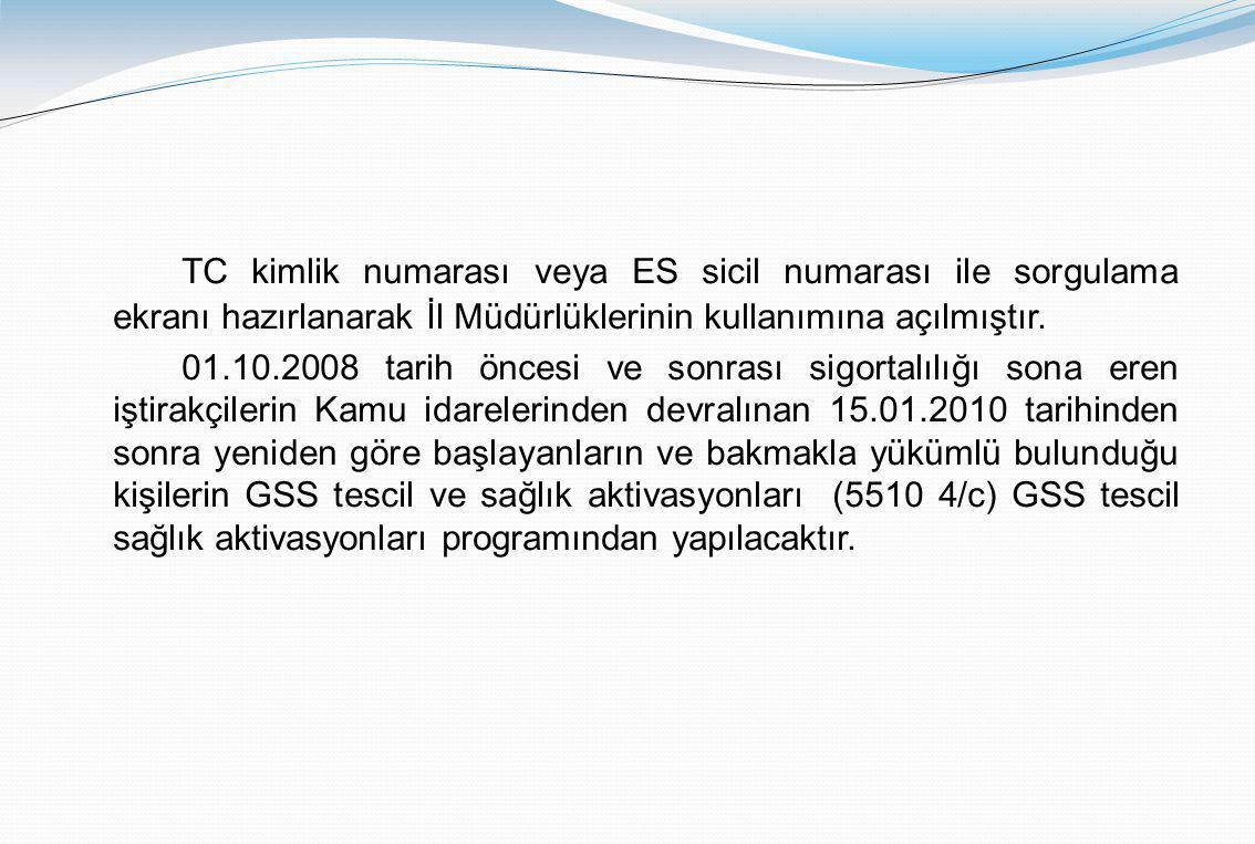 TC kimlik numarası veya ES sicil numarası ile sorgulama ekranı hazırlanarak İl Müdürlüklerinin kullanımına açılmıştır. 01.10.2008 tarih öncesi ve sonr