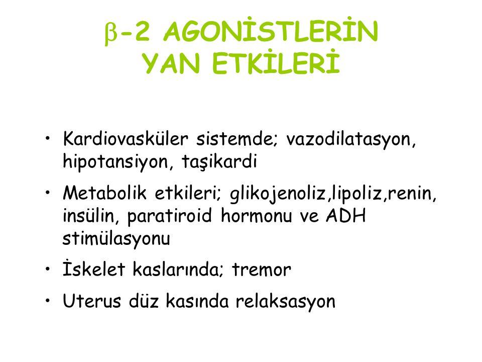  -2 AGONİSTLERİN YAN ETKİLERİ Kardiovasküler sistemde; vazodilatasyon, hipotansiyon, taşikardi Metabolik etkileri; glikojenoliz,lipoliz,renin, insüli