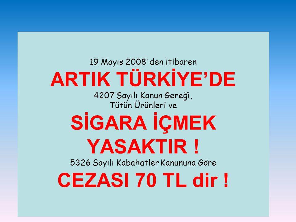 19 Mayıs 2008' den itibaren ARTIK TÜRKİYE'DE 4207 Sayılı Kanun Gereği, Tütün Ürünleri ve SİGARA İÇMEK YASAKTIR ! 5326 Sayılı Kabahatler Kanununa Göre