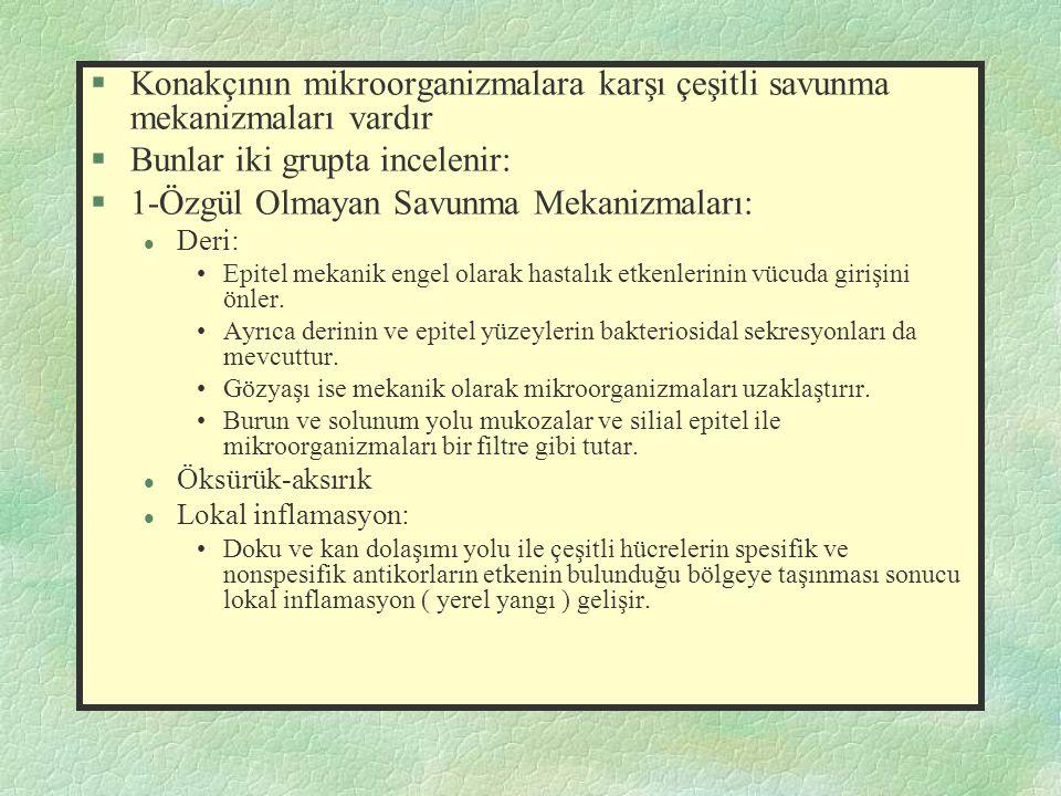 §Konakçının mikroorganizmalara karşı çeşitli savunma mekanizmaları vardır §Bunlar iki grupta incelenir: §1-Özgül Olmayan Savunma Mekanizmaları: l Deri