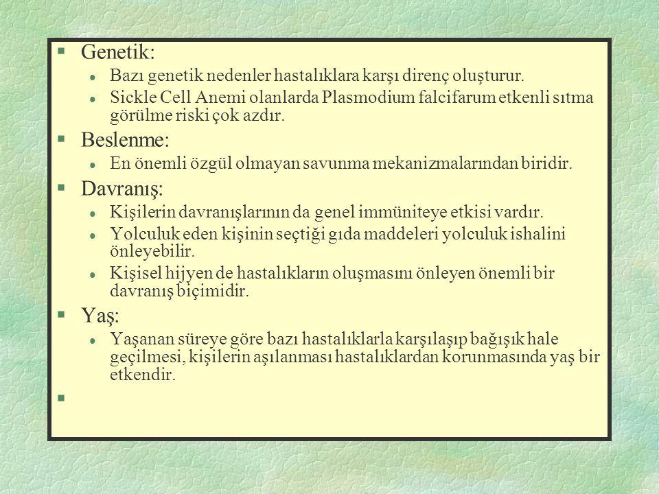 §Genetik: l Bazı genetik nedenler hastalıklara karşı direnç oluşturur. l Sickle Cell Anemi olanlarda Plasmodium falcifarum etkenli sıtma görülme riski