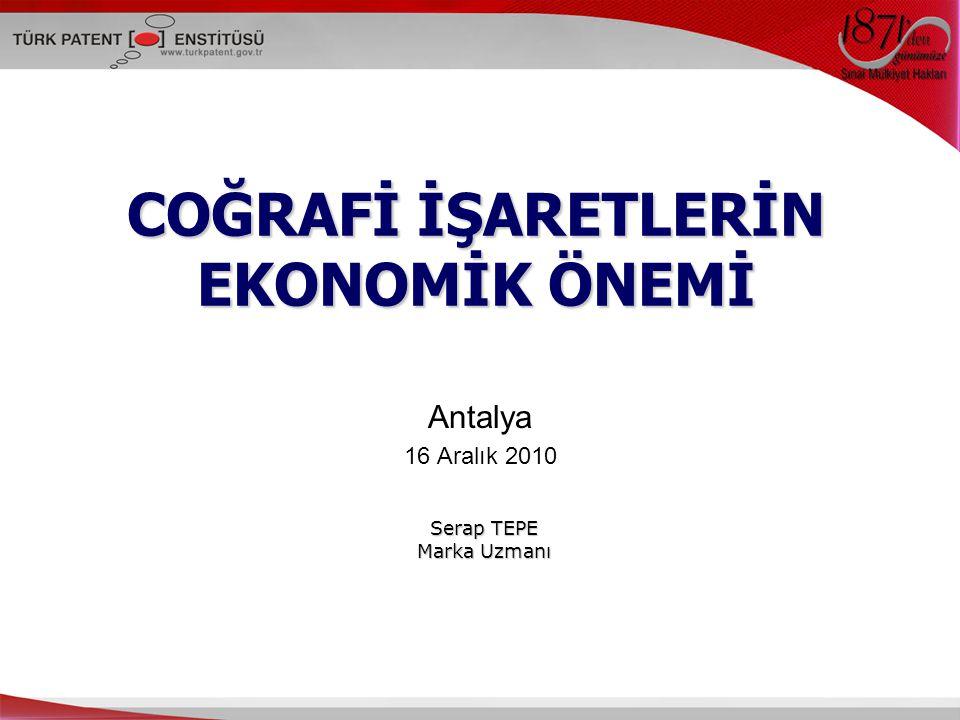 Antalya 16 Aralık 2010 Serap TEPE Marka Uzmanı COĞRAFİ İŞARETLERİN EKONOMİK ÖNEMİ