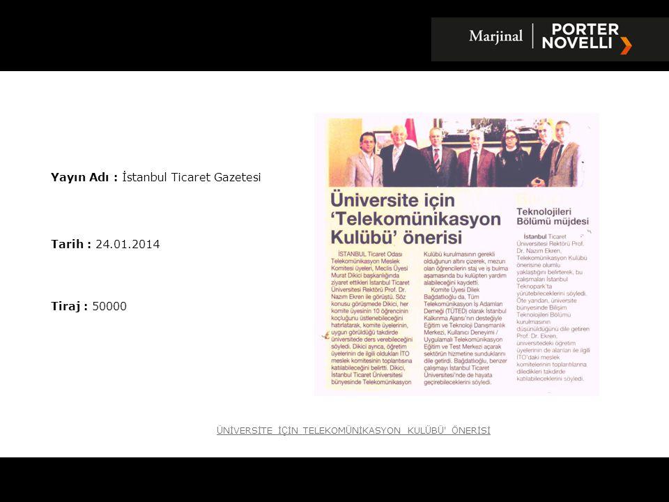 Yayın Adı : İstanbul Ticaret Gazetesi Tarih : 24.01.2014 Tiraj : 50000 Ü NİVERSİTE İ Ç İN TELEKOM Ü NİKASYON KUL Ü B Ü Ö NERİSİ