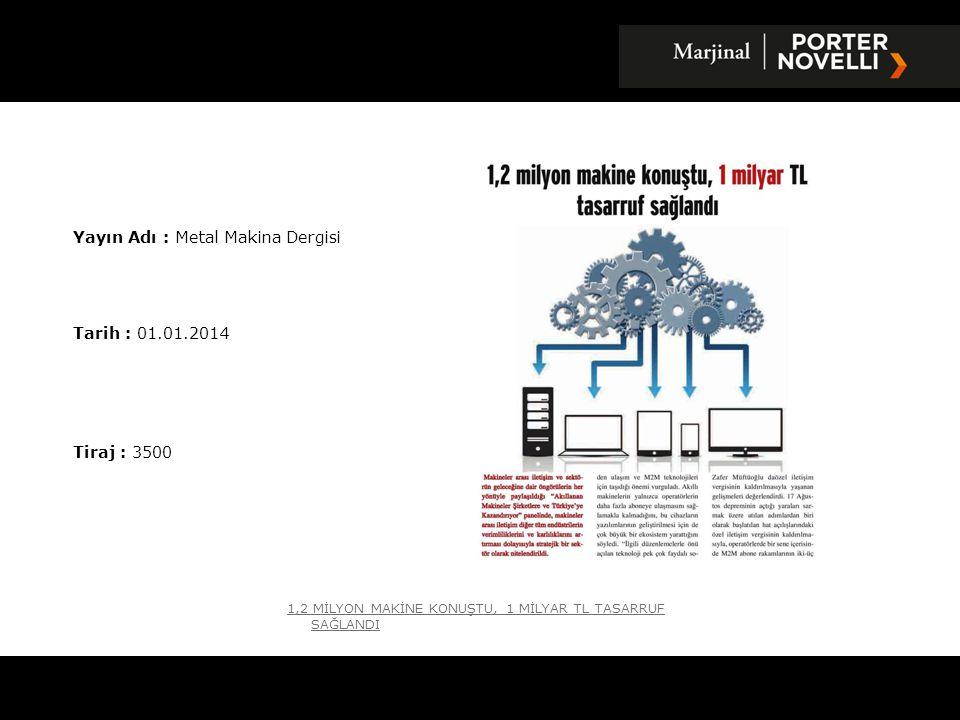 Yayın Adı : Metal Makina Dergisi Tarih : 01.01.2014 Tiraj : 3500 1,2 MİLYON MAKİNE KONUŞTU, 1 MİLYAR TL TASARRUF SAĞLANDI