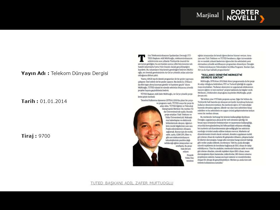 Yayın Adı : Telekom Dünyası Dergisi Tarih : 01.01.2014 Tiraj : 9700 TUTED BAŞKANI ADİL ZAFER MUFTUOGLU