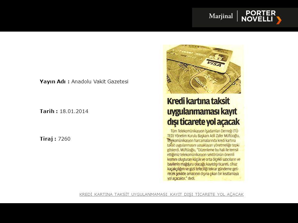 Yayın Adı : Anadolu Vakit Gazetesi Tarih : 18.01.2014 Tiraj : 7260 KREDİ KARTINA TAKSİT UYGULANMAMASI KAYIT DIŞI TİCARETE YOL A Ç ACAK