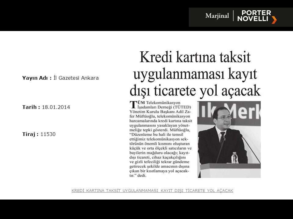 Yayın Adı : İl Gazetesi Ankara Tarih : 18.01.2014 Tiraj : 11530 KREDİ KARTINA TAKSİT UYGULANMAMASI KAYIT DIŞI TİCARETE YOL A Ç ACAK