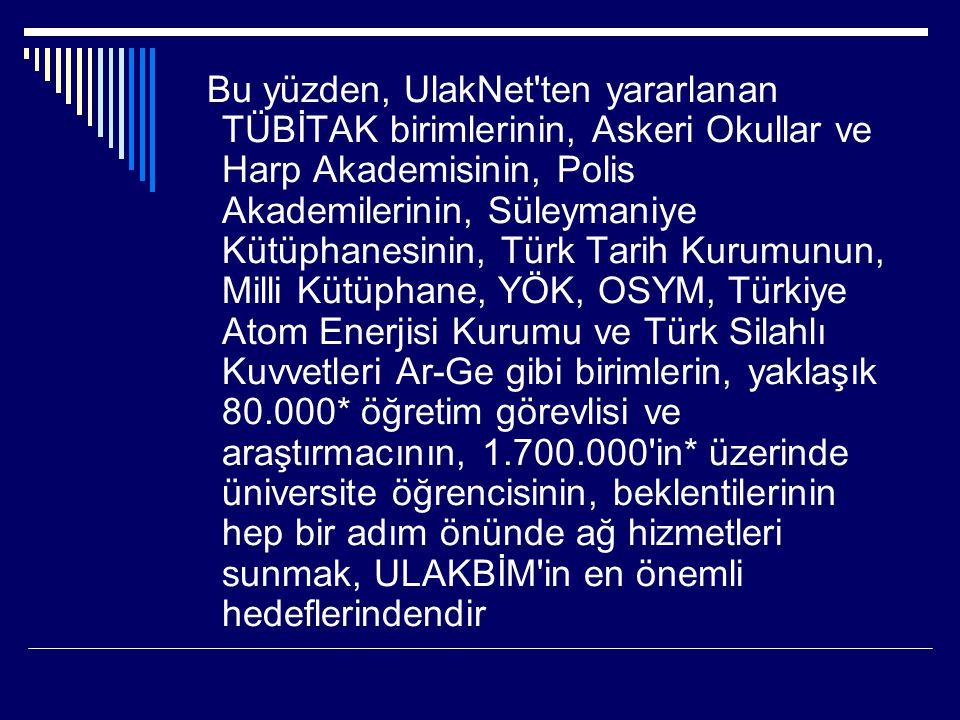 Bu yüzden, UlakNet'ten yararlanan TÜBİTAK birimlerinin, Askeri Okullar ve Harp Akademisinin, Polis Akademilerinin, Süleymaniye Kütüphanesinin, Türk Ta