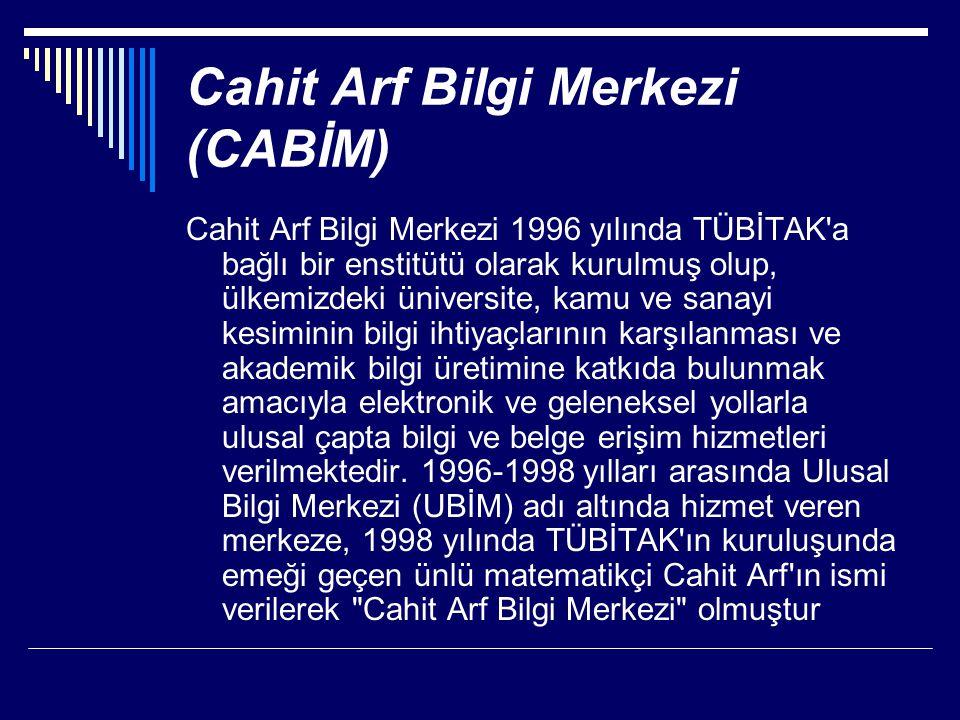 Cahit Arf Bilgi Merkezi (CABİM) Cahit Arf Bilgi Merkezi 1996 yılında TÜBİTAK'a bağlı bir enstitütü olarak kurulmuş olup, ülkemizdeki üniversite, kamu