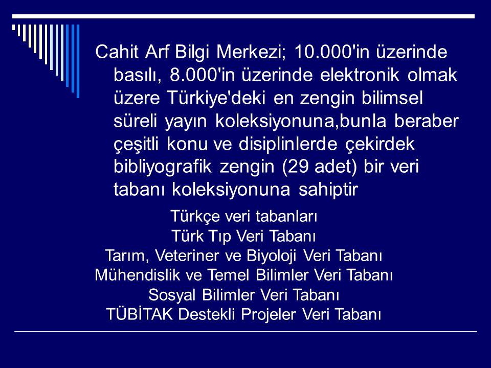 Cahit Arf Bilgi Merkezi; 10.000'in üzerinde basılı, 8.000'in üzerinde elektronik olmak üzere Türkiye'deki en zengin bilimsel süreli yayın koleksiyonun