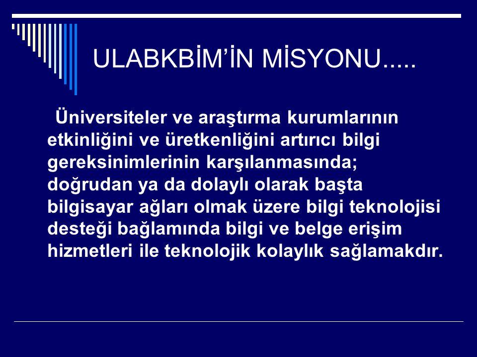ULABKBİM'İN MİSYONU..... Üniversiteler ve araştırma kurumlarının etkinliğini ve üretkenliğini artırıcı bilgi gereksinimlerinin karşılanmasında; doğrud