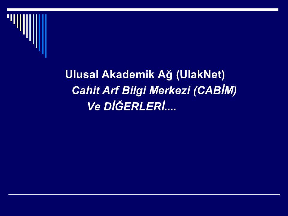 Ulusal Akademik Ağ (UlakNet) Cahit Arf Bilgi Merkezi (CABİM) Ve DİĞERLERİ....