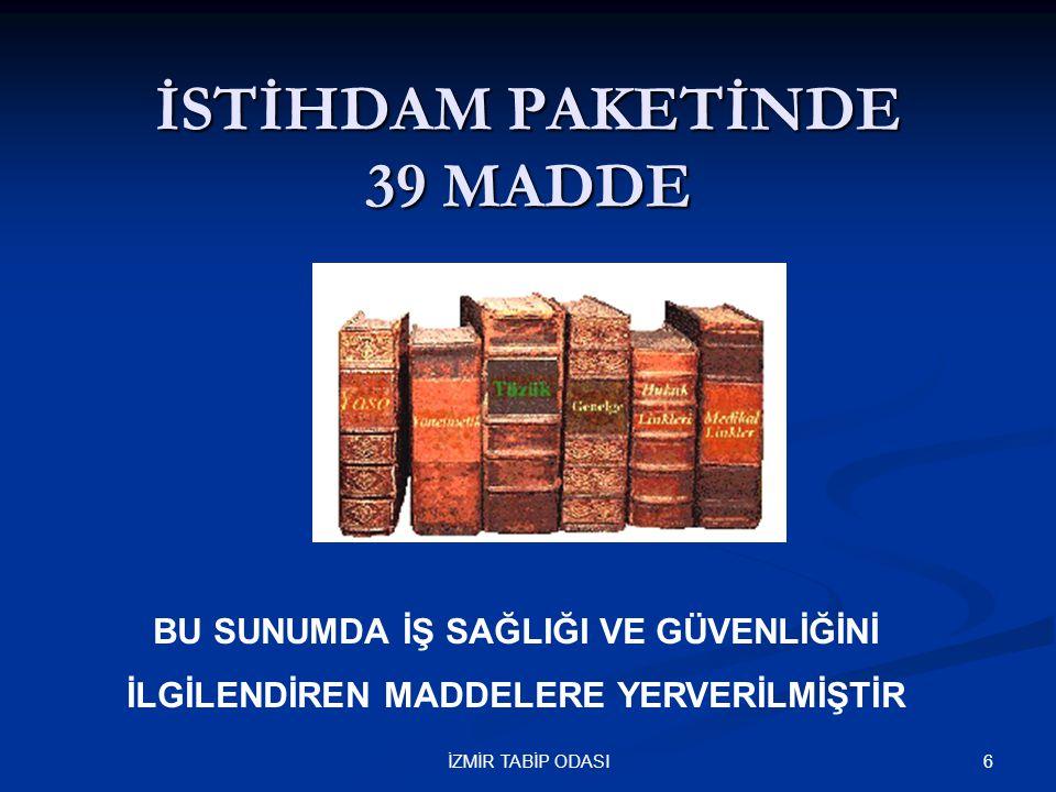 6İZMİR TABİP ODASI İSTİHDAM PAKETİNDE 39 MADDE BU SUNUMDA İŞ SAĞLIĞI VE GÜVENLİĞİNİ İLGİLENDİREN MADDELERE YERVERİLMİŞTİR