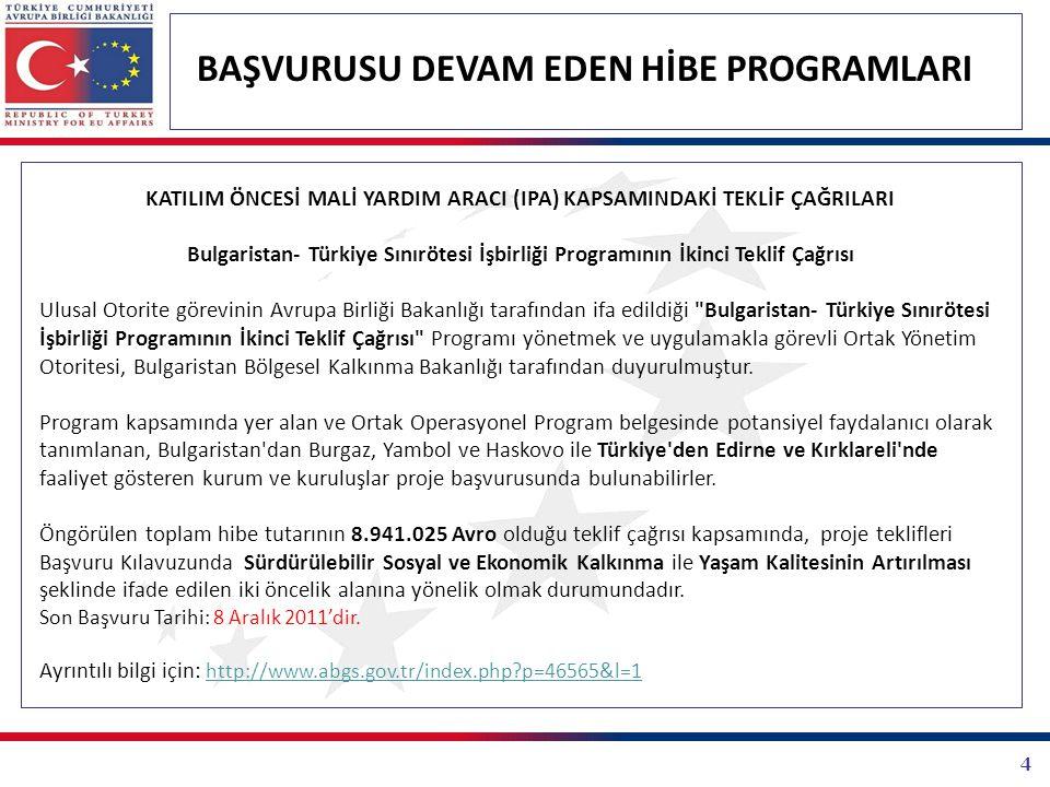 4 BAŞVURUSU DEVAM EDEN HİBE PROGRAMLARI KATILIM ÖNCESİ MALİ YARDIM ARACI (IPA) KAPSAMINDAKİ TEKLİF ÇAĞRILARI Bulgaristan- Türkiye Sınırötesi İşbirliği
