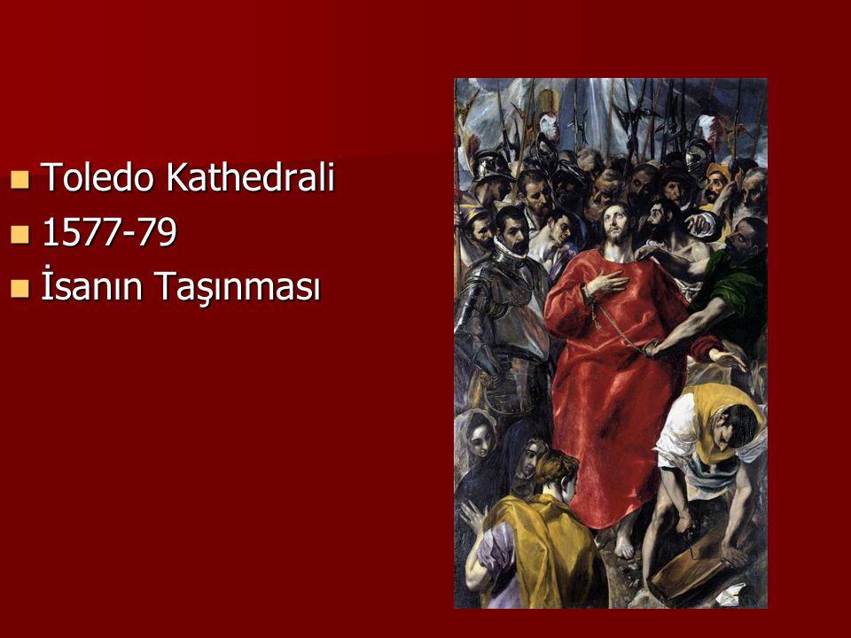 Toledo Kathedrali Toledo Kathedrali 1577-79 1577-79 İsanın Taşınması İsanın Taşınması