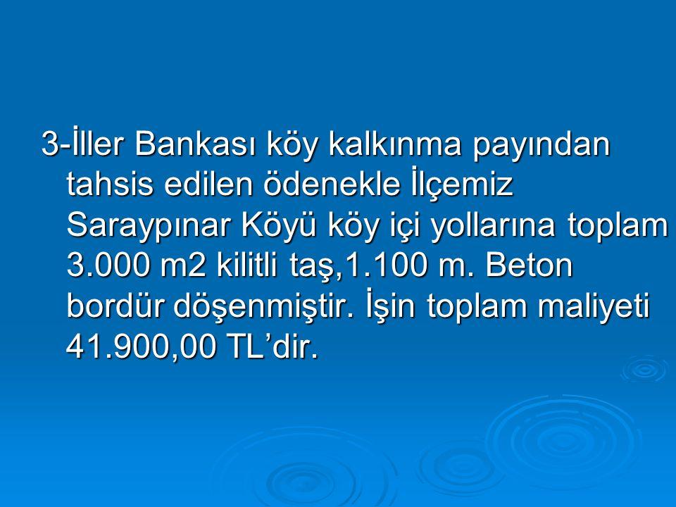 3-İller Bankası köy kalkınma payından tahsis edilen ödenekle İlçemiz Saraypınar Köyü köy içi yollarına toplam 3.000 m2 kilitli taş,1.100 m. Beton bord