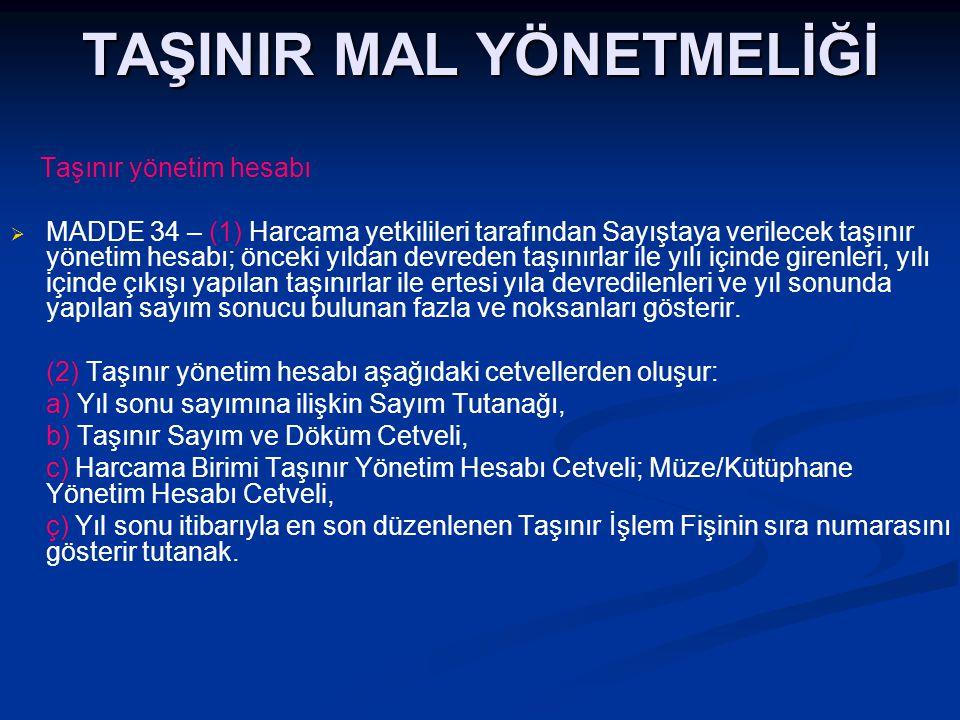 TAŞINIR MAL YÖNETMELİĞİ Taşınır yönetim hesabı   MADDE 34 – (1) Harcama yetkilileri tarafından Sayıştaya verilecek taşınır yönetim hesabı; önceki yı