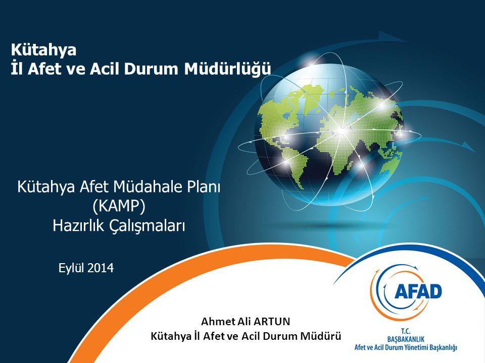 Kütahya Afet Müdahale Planı (KAMP) Hazırlık Çalışmaları Eylül 2014 1 Kütahya İl Afet ve Acil Durum Müdürlüğü Ahmet Ali ARTUN Kütahya İl Afet ve Acil Durum Müdürü