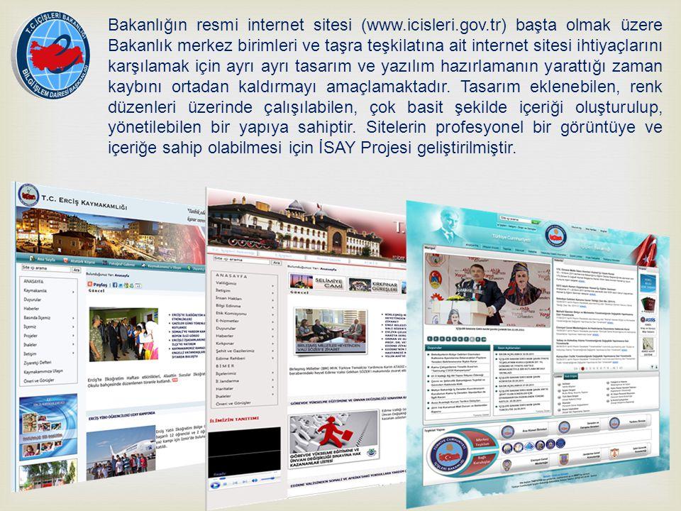 Bakanlığın resmi internet sitesi (www.icisleri.gov.tr) başta olmak üzere Bakanlık merkez birimleri ve taşra teşkilatına ait internet sitesi ihtiyaçlar