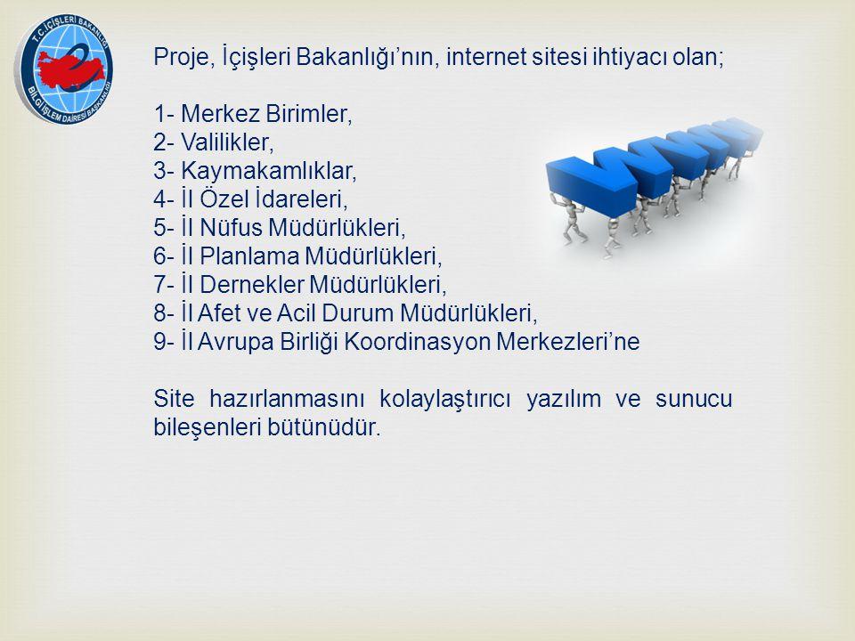 Proje, İçişleri Bakanlığı'nın, internet sitesi ihtiyacı olan; 1- Merkez Birimler, 2- Valilikler, 3- Kaymakamlıklar, 4- İl Özel İdareleri, 5- İl Nüfus