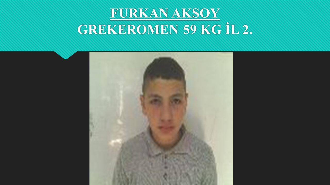 FURKAN AKSOY GREKEROMEN 59 KG İL 2.