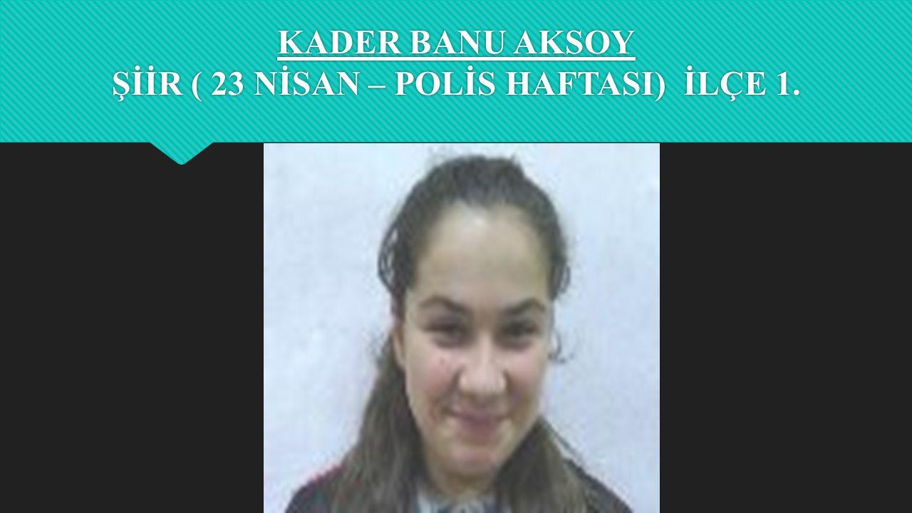 CANSU ÖZTÜRK KOMPOZİSYON ALANINDA ( 18 MART- 23 NİSAN – POLİS HAFTASI ) İLÇE 1.
