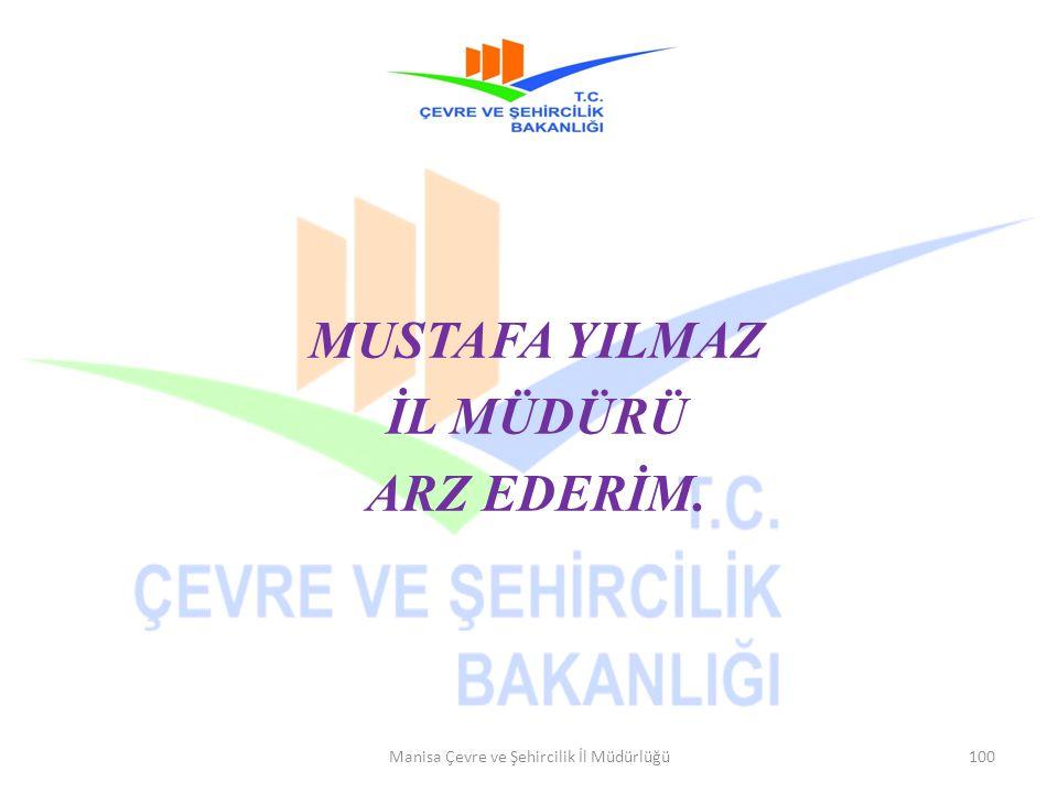 MUSTAFA YILMAZ İL MÜDÜRÜ ARZ EDERİM. Manisa Çevre ve Şehircilik İl Müdürlüğü100