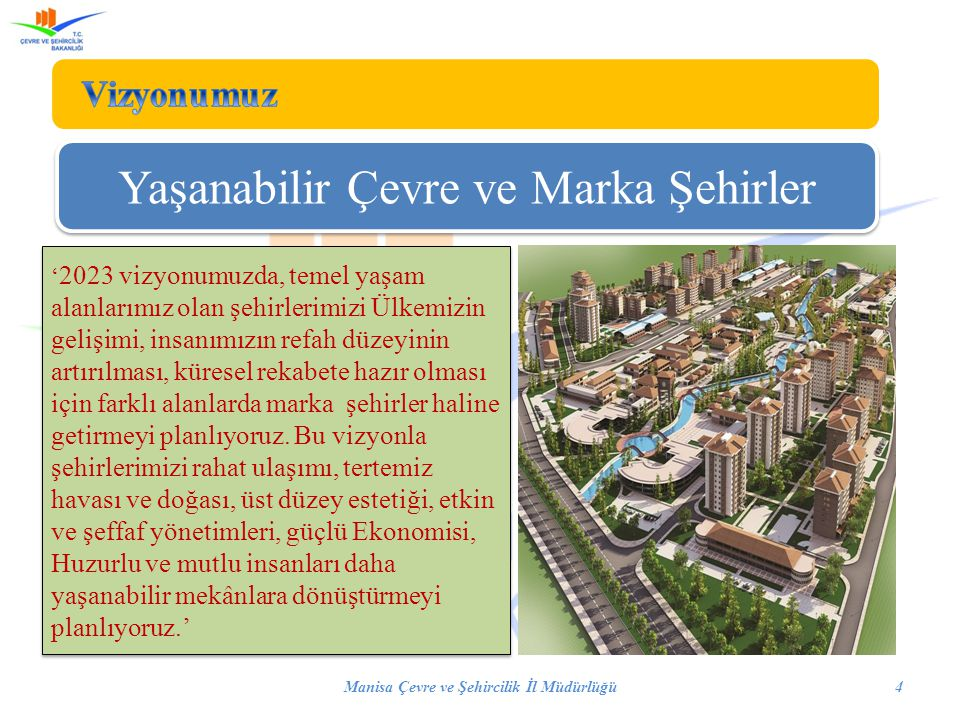 Manisa Çevre ve Şehircilik İl Müdürlüğü4 Yaşanabilir Çevre ve Marka Şehirler ' 2023 vizyonumuzda, temel yaşam alanlarımız olan şehirlerimizi Ülkemizin