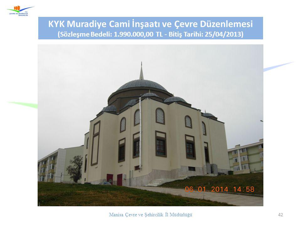 Manisa Çevre ve Şehircilik İl Müdürlüğü 42 KYK Muradiye Cami İnşaatı ve Çevre Düzenlemesi (Sözleşme Bedeli: 1.990.000,00 TL - Bitiş Tarihi: 25/04/2013