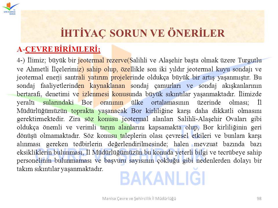 A-ÇEVRE BİRİMLERİ; 4-) İlimiz; büyük bir jeotermal rezerve(Salihli ve Alaşehir başta olmak üzere Turgutlu ve Ahmetli İlçelerimiz) sahip olup, özellikl
