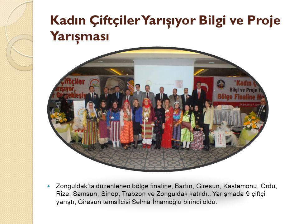 Kadın Çiftçiler Yarışıyor Bilgi ve Proje Yarışması Zonguldak'ta düzenlenen bölge finaline, Bartın, Giresun, Kastamonu, Ordu, Rize, Samsun, Sinop, Trabzon ve Zonguldak katıldı..