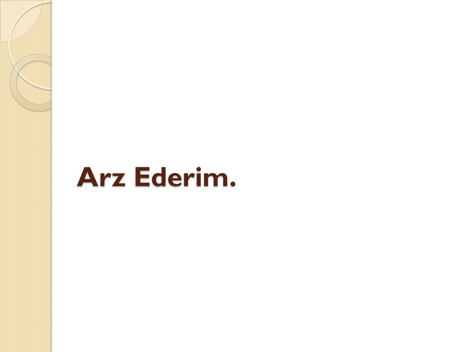 Arz Ederim.