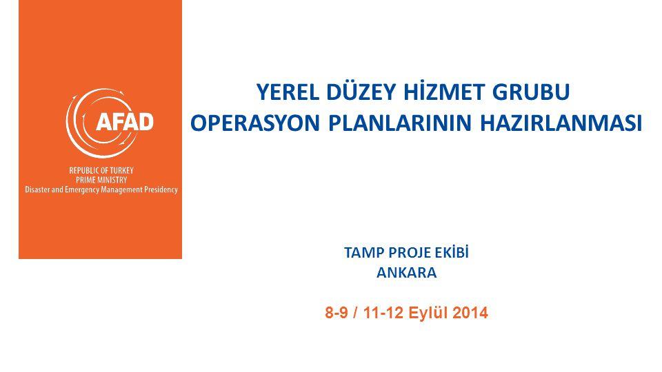 YEREL DÜZEY HİZMET GRUBU OPERASYON PLANLARININ HAZIRLANMASI TAMP PROJE EKİBİ ANKARA 8-9 / 11-12 Eylül 2014