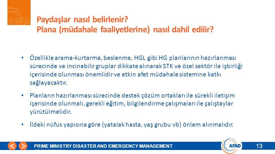 13 PRIME MINISTRY DISASTER AND EMERGENCY MANAGEMENT PRESIDENCY Paydaşlar nasıl belirlenir? Plana (müdahale faaliyetlerine) nasıl dahil edilir? Özellik