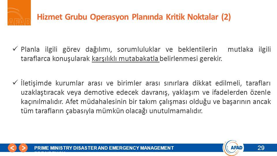 29 PRIME MINISTRY DISASTER AND EMERGENCY MANAGEMENT PRESIDENCY Hizmet Grubu Operasyon Planında Kritik Noktalar (2) Planla ilgili görev dağılımı, sorum