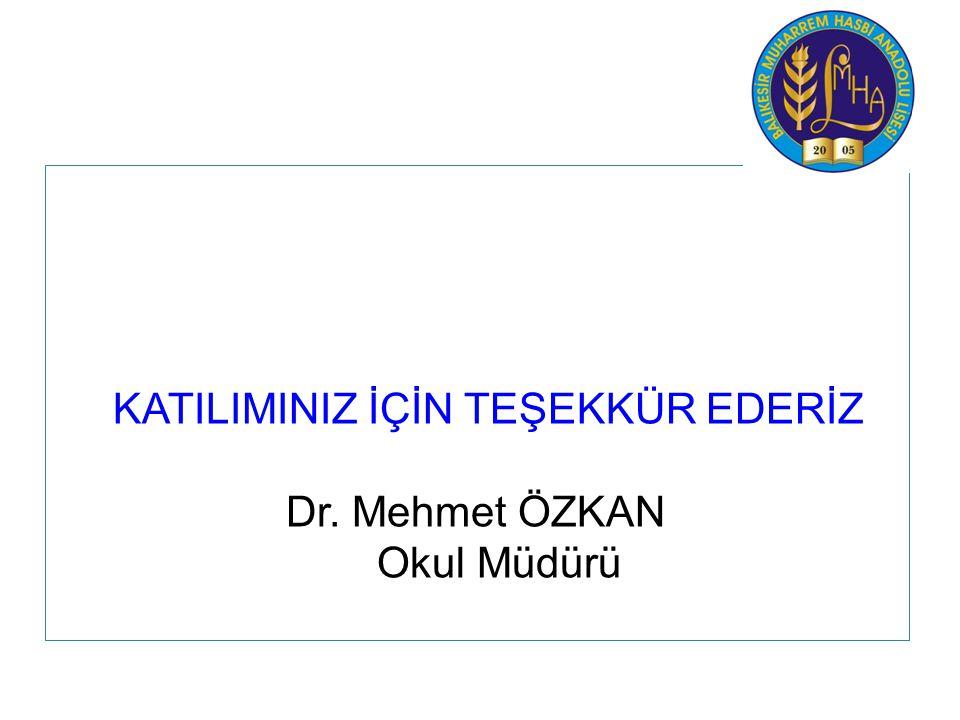 KATILIMINIZ İÇİN TEŞEKKÜR EDERİZ Dr. Mehmet ÖZKAN Okul Müdürü