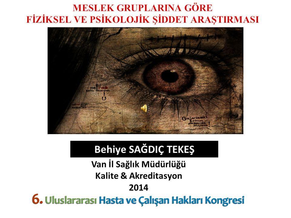 Behiye SAĞDIÇ TEKEŞ Van İl Sağlık Müdürlüğü Kalite & Akreditasyon 2014