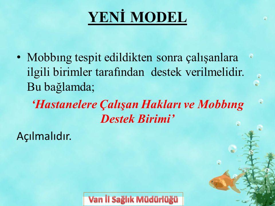 YENİ MODEL Mobbıng tespit edildikten sonra çalışanlara ilgili birimler tarafından destek verilmelidir.