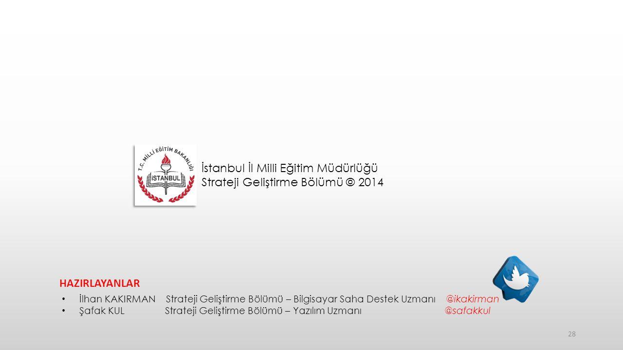 28 İstanbul İl Milli Eğitim Müdürlüğü Strateji Geliştirme Bölümü © 2014 HAZIRLAYANLAR İlhan KAKIRMAN Strateji Geliştirme Bölümü – Bilgisayar Saha Destek Uzmanı @ikakirman Şafak KUL Strateji Geliştirme Bölümü – Yazılım Uzmanı @safakkul