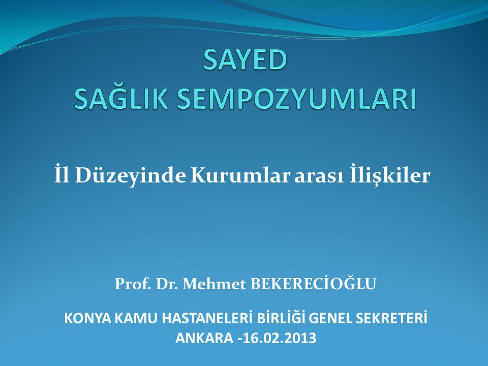İl Düzeyinde Kurumlar arası İlişkiler Prof. Dr. Mehmet BEKERECİOĞLU KONYA KAMU HASTANELERİ BİRLİĞİ GENEL SEKRETERİ ANKARA -16.02.2013