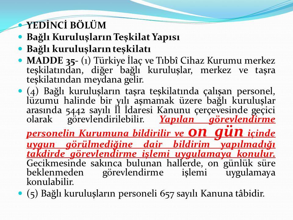 YEDİNCİ BÖLÜM Bağlı Kuruluşların Teşkilat Yapısı Bağlı kuruluşların teşkilatı MADDE 35- (1) Türkiye İlaç ve Tıbbî Cihaz Kurumu merkez teşkilatından, d