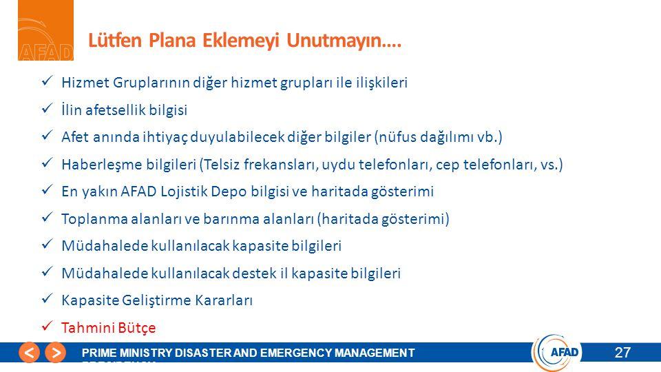 27 PRIME MINISTRY DISASTER AND EMERGENCY MANAGEMENT PRESIDENCY Lütfen Plana Eklemeyi Unutmayın….