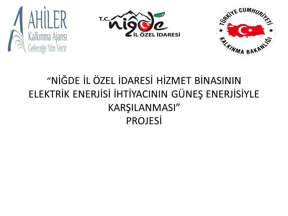 Ahiler Kalkınma Ajansı 2012 yılı Küçük Ölçekli Altyapı Mali Destek Programı kapsamında hibe desteği almaya hak kazanan; Niğde İl Özel İdaresi tarafından hazırlanan Niğde İl Özel İdaresi İdari Hizmet Binasının Elektrik Enerjisi İhtiyacının Güneş Enerjisiyle Karşılanması projesinin açılış toplantısına hoş geldiniz.