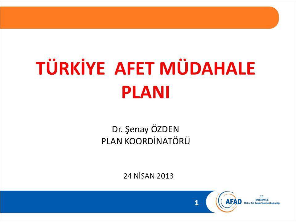 1 24 NİSAN 2013 TÜRKİYE AFET MÜDAHALE PLANI Dr. Şenay ÖZDEN PLAN KOORDİNATÖRÜ