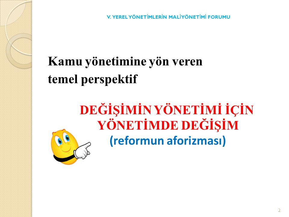Kamu yönetimine yön veren temel perspektif DEĞİŞİMİN YÖNETİMİ İÇİN YÖNETİMDE DEĞİŞİM (reformun aforizması) V.
