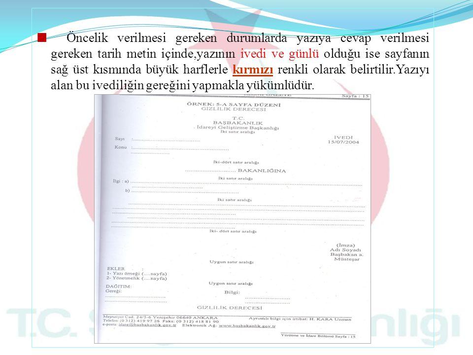 Öncelik verilmesi gereken durumlarda yazıya cevap verilmesi gereken tarih metin içinde,yazının ivedi ve günlü olduğu ise sayfanın sağ üst kısmında büy