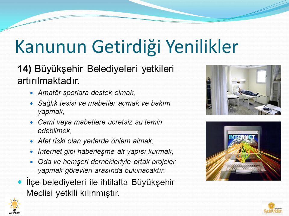 Kanunun Getirdiği Yenilikler 14) Büyükşehir Belediyeleri yetkileri artırılmaktadır.